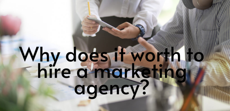 Why does it worth to hire a marketing agency_
